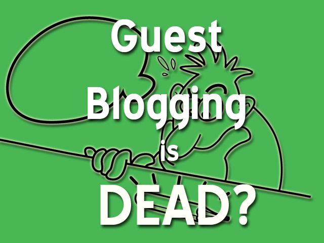 guest blogging is dead